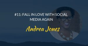 Podcast #11 Fall in love with social media again with Andrea Jones